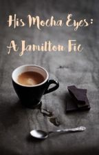 *Finished*His Mocha Eyes: A Jamilton Fanfiction by LostCarRadio