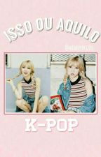 Isso ou Aquilo? -Kpop by crystalclaro