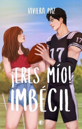 ¡Eres mio! Imbécil (EDITANDO)  by Javiwiwi