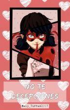 No Te Decepciones - Miraculous Ladybug [CANCELADA] by Mely_Torres1997