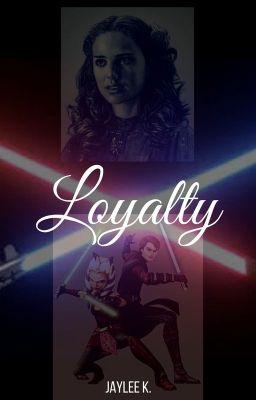 Loyalty - A Star Wars Fanfiction - 👌heck👌 - Wattpad