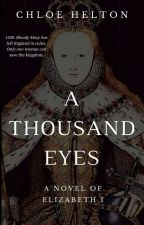 A Thousand Eyes: A Novel of Elizabeth I by chloe_helton