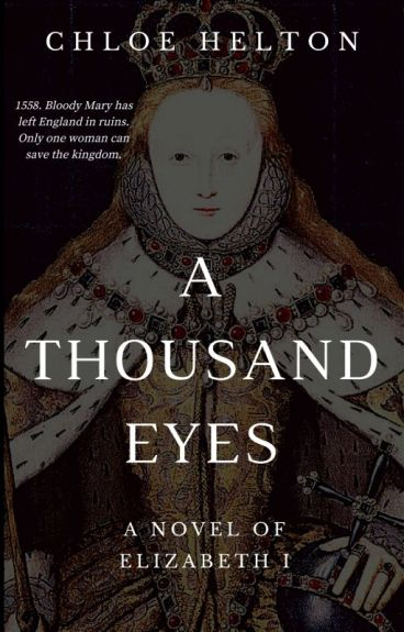 A Thousand Eyes: A Novel of Elizabeth I by chloe_helton