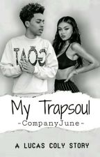 My TrapSoul  (Lucas Coly Sequel) by AnjaKay