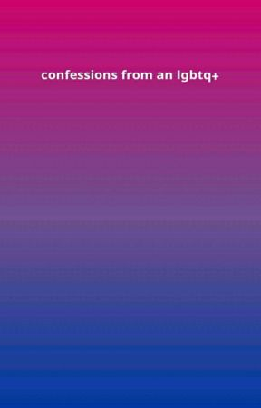 CONFESSIONS FROM AN LGBTQ+ by bisexualcommunity