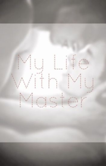 My Life With My Master (BoyxBoy){EDITING}