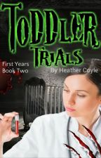 Toddler Trials: First Years - Book 2 by h_coyle