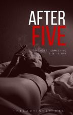 After Five by theladyinletters
