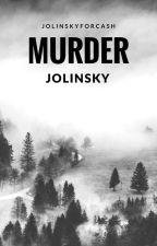 Murder // Jolinsky by JolinskyForCash