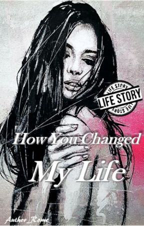 How You Changed My LIfe by Author_Rome