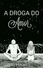 A Droga do Amor by AssinadoHikari