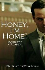 Honey, I'm Home! (Moriarty x Reader) by JusticeForJohn