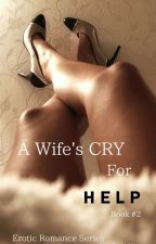 A Wifes Cry for Help ( Book 2 ) by CocoaButterDior