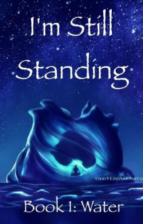 I'm Still Standing- Book 1: Water by HeretoWriteandFight