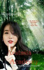 Aratasia Academy:The Long Lost Legendary Princess by xxijjinniee