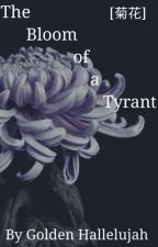 The Bloom Of A Tyrant [暴君的盛开] by GoldenHallelujah