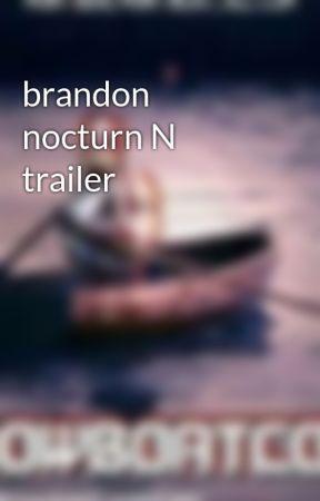 brandon nocturn N trailer by ziahthefanboy