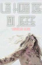 La Hija de mi Jefe ® (2da Parte Saga Jefe)  by blade169