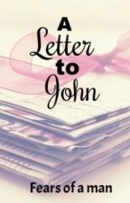 A Letter to John- The Fears of Men by WillWoodward