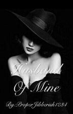 Husband Of Mine by ProperJibberish1234