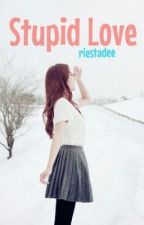 Stupid Love by riestadee