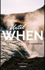 Until When  (Until Trilogy Fanfic) [COMPLETED] by jayonxmarie
