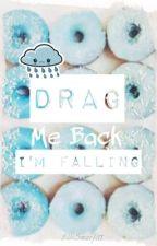 Drag Me Back, I'm Falling by ElleSmurfitt
