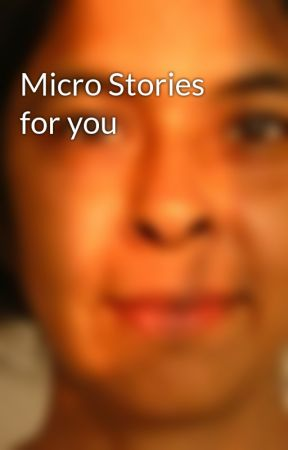 Micro Stories for you by sharmishthabasu