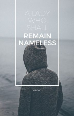 A Lady who Shall Remain Nameless by dopekidx