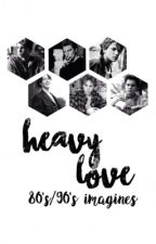 Heavy Love ➸ 80s & 90s Imagines by riversjude