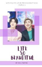 Life So Beautiful [Namjin Ver] by Xia_Taetae