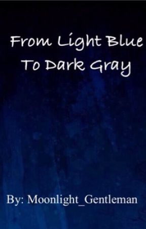From Light Blue to Dark Gray by Moonlight_Gentleman