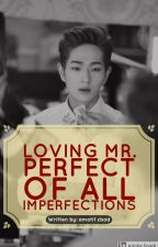 Loving Mr. Perfect of All Imperfections (SHINee Onew) by amatif_zbad