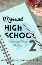 Married High School 2 : Katakan Cinta Padaku by manusiakudet