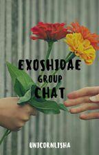 EXOSHIDAE GROUP CHAT ✔ by unicornlisha