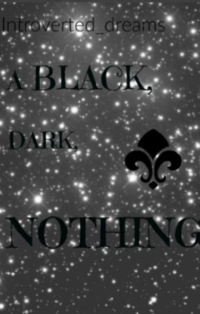 A Black, Dark, Nothing by introverted_dreams
