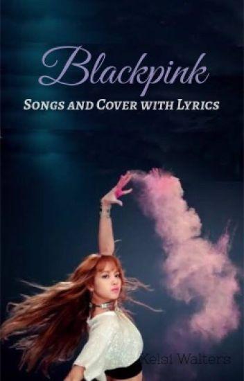 Blackpink Songs And Cover With Lyrics Nini Wattpad