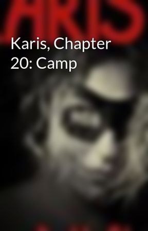 Karis, Chapter 20: Camp by RikkiStrong