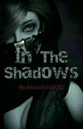 In The Shadows by lelouch160002