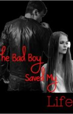 The Bad Boy Saved My Life by KristynLil0322