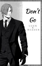 Don't Go → Leon X Reader ❤︎ Modern AU by SebastianMichaeIis