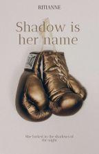 Shadow Is Her Name by HarmonyInDdark