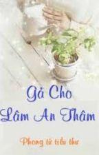 Gả cho Lâm An Thâm - Phong Tử Tiểu Thư by dieplac96