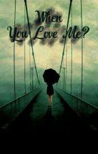 When You Love Me? by PutriNurSyahrani