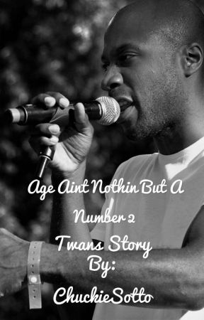 Age Ain't Nothin But A Number 2:Twan's Story by ChuckieSotto