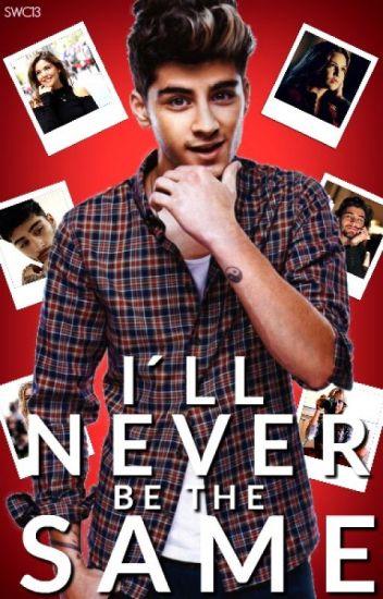 I'll never be the same- Zayn Malik