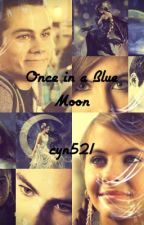 ~NOT CONTINUING! READ REWRITE VERSION!~Once in a Blue Moon (Teen Wolf Fanfic) by cyn521