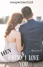 HEY FATSO! I LOVE YOU S2 (COMPLETED)✔ by crazywriter1116