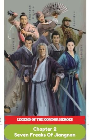 Legend Of The Condor Heroes Ch 2 - The Seven Freaks Of Jiangnan by The_Sword_Lady