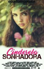 Cinderela Sonhadora  by LarissaEduarda838
